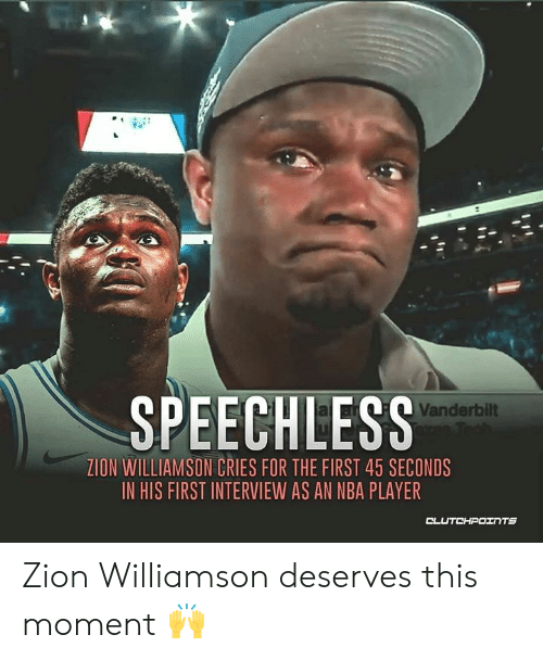 Nba, Vanderbilt, and Player: SPEECHLESS  Vanderbilt  ZION WILLIAMSON CRIES FOR THE FIRST 45 SECONDS  IN HIS FIRST INTERVIEW AS AN NBA PLAYER  CLUTCHPOINTS Zion Williamson deserves this moment 🙌