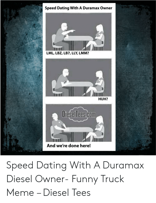 Speed Dating With a Duramax Owner LML LBZ LB7 LLY LMM? HUH