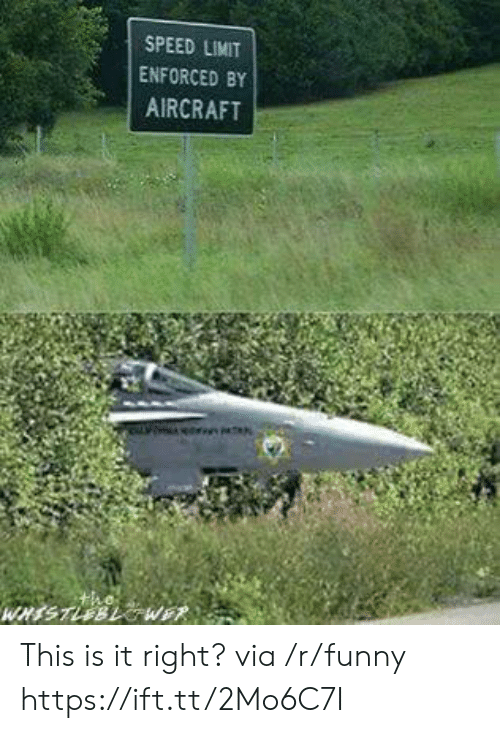 Funny, Speed, and Via: SPEED LIMIT  ENFORCED BY  AIRCRAFT This is it right? via /r/funny https://ift.tt/2Mo6C7I