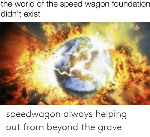 Beyond, Always, and Helping: speedwagon always helping out from beyond the grave