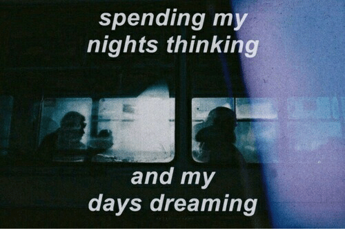 Spending My Nights Thinking and My Days Dreaming | Thinking