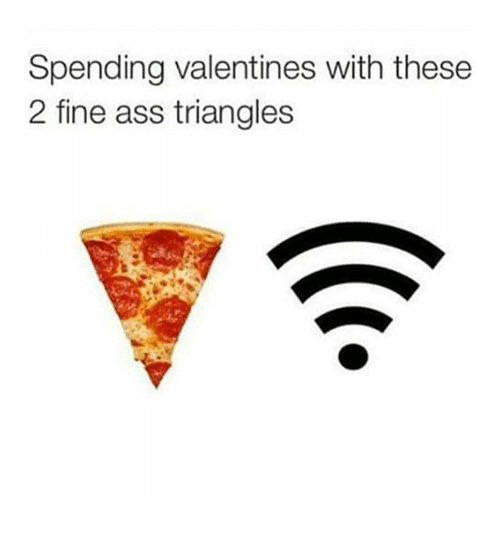 Ass, Dank, and 🤖: Spending valentines with these  2 fine ass triangles