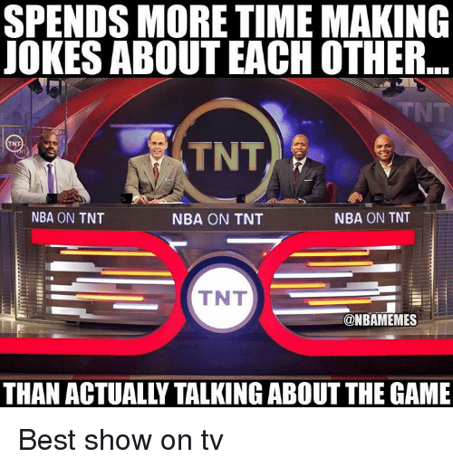 Nba, The Game, and Best: SPENDS MORE TIME MAKING  JOKES ABOUT EACHOTHER  TNT,  NBA ON TNT  NBA ON TNT  NBA ON TNT  TNT  @NBAMEMES  THAN ACTUALLY TALKING ABOUT THE GAME Best show on tv