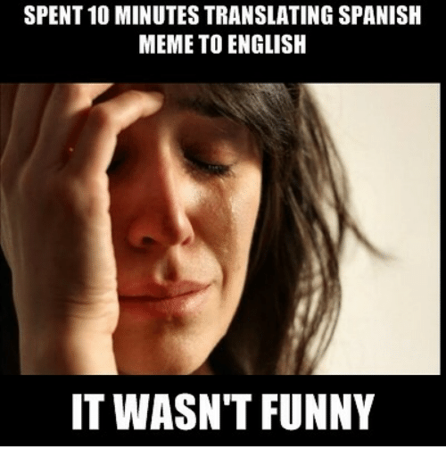 spent 10 minutes translating spanish meme to english it wasnt 23642154 ✅ 25 best memes about spanish memes spanish memes,Paginas De Memes En Ingles