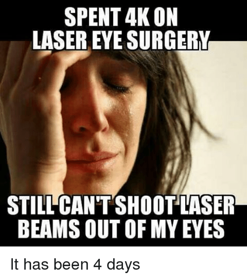 Memes, 🤖, and Laser: SPENT 4KON  LASER EYE SURGERY  STILL CAN'T SHOOTLASER  BEAMS OUT OF MY EYES It has been 4 days