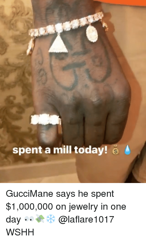 Memes, Wshh, and Jewelry: spent a mill today! 6 GucciMane says he spent $1,000,000 on jewelry in one day 👀💸❄️ @laflare1017 WSHH