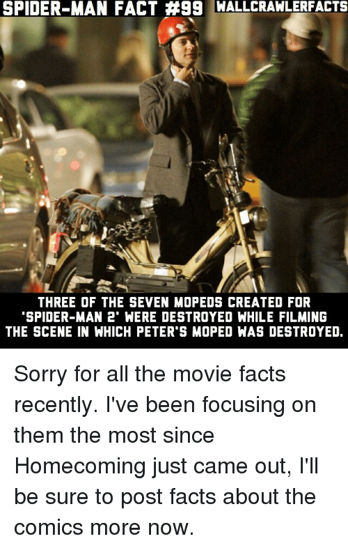 """Facts, Memes, and Sorry: SPIDER-MAN FACT #99 WALLCRAWLERFACTS  THREE OF THE SEVEN MDPEDS CREATED FOR  SPIDER-MAN 2"""" WERE DESTROYED WHILE FILMING  THE SCENE IN WHICH PETER'S MOPED WAS DESTROYED. Sorry for all the movie facts recently. I've been focusing on them the most since Homecoming just came out, I'll be sure to post facts about the comics more now."""