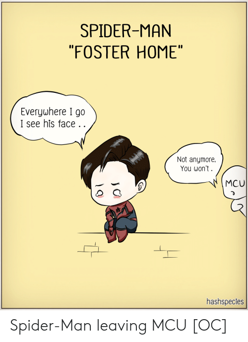 """Spider, SpiderMan, and Home: SPIDER-MAN  """"FOSTER HOME""""   Everywhere I go  I see his face..  Not anymore  You won't  MCU  hashspecies Spider-Man leaving MCU [OC]"""