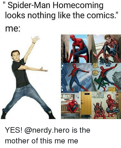 """Memes, Spider, and SpiderMan: Spider-Man Homecoming  looks nothing like the comics.""""  me: YES! @nerdy.hero is the mother of this me me"""