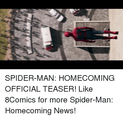 Memes, Spider, and Spiders: SPIDER-MAN: HOMECOMING OFFICIAL TEASER! Like 8Comics for more Spider-Man: Homecoming News!