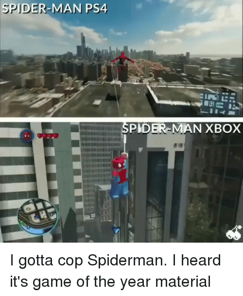 Memes, Ps4, and Spider: SPIDER-MAN PS4  PIDER-MAN XBOX I gotta cop Spiderman. I heard it's game of the year material