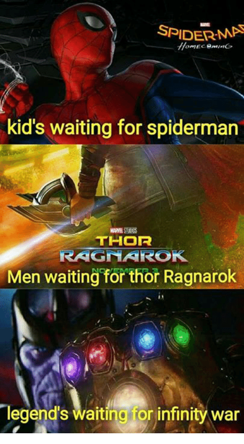 Memes, Infinity, and Kids: SPIDERMA  kid's waiting for spiderman  THOR  RAGMAROK  Men waiting for thor Ragnarok  legend's waiting for infinity war