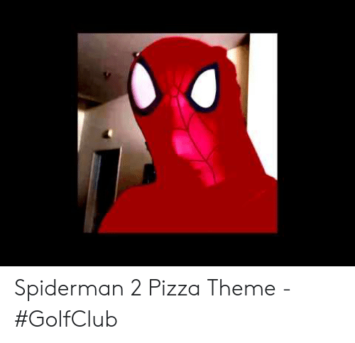 Spiderman 2 Pizza Theme Golfclub Pizza Meme On Meme
