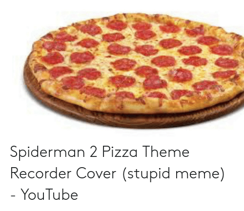 Spiderman 2 Pizza Theme Recorder Cover Stupid Meme Youtube