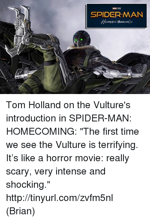 "Memes, Spider, and SpiderMan: SPIDERMAN  HomE  ominG Tom Holland on the Vulture's introduction in SPIDER-MAN: HOMECOMING: ""The first time we see the Vulture is terrifying.  It's like a horror movie: really scary, very intense and shocking."" http://tinyurl.com/zvfm5nl  (Brian)"
