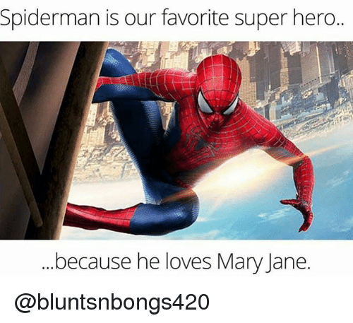 Memes, Spiderman, and 🤖: Spiderman is our favorite super hero..  because he loves Mary Jane @bluntsnbongs420