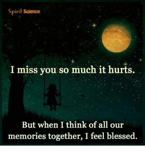 Spirit Science I Miss You So Much It Hurts But When I Think Of All