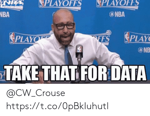 Memes, Nba, and 🤖: SPLAYOFFS SS  PLAYOFF  @NBA  NBA  FS PLAY  PLAY  TAKE THAT FOR DATA @CW_Crouse https://t.co/0pBkIuhutl