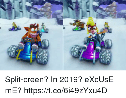 Split, Excuse Me, and Excuse: Split-creen? In 2019? eXcUsE mE? https://t.co/6i49zYxu4D