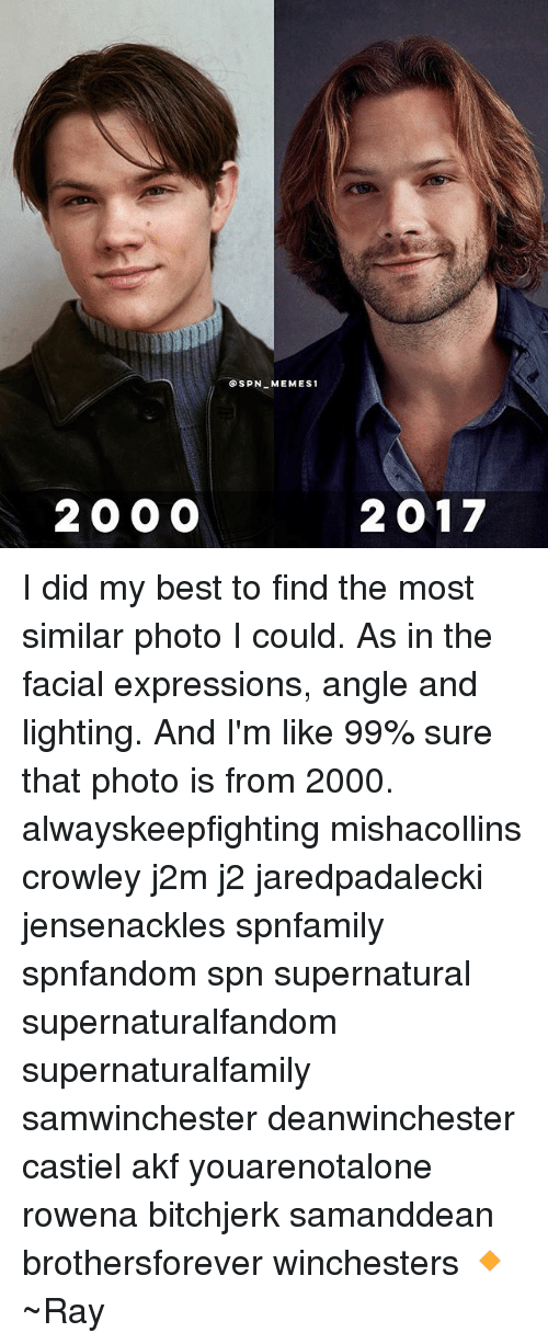 Bailey Jay, Memes, and Best: @SPN MEMES1  200 0  2017 I did my best to find the most similar photo I could. As in the facial expressions, angle and lighting. And I'm like 99% sure that photo is from 2000. alwayskeepfighting mishacollins crowley j2m j2 jaredpadalecki jensenackles spnfamily spnfandom spn supernatural supernaturalfandom supernaturalfamily samwinchester deanwinchester castiel akf youarenotalone rowena bitchjerk samanddean brothersforever winchesters 🔸 ~Ray