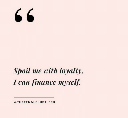 Finance, Spoil, and Loyalty: Spoil me with loyalty,  І сan finance тyself:  @THEFEMALEHUSTLERS