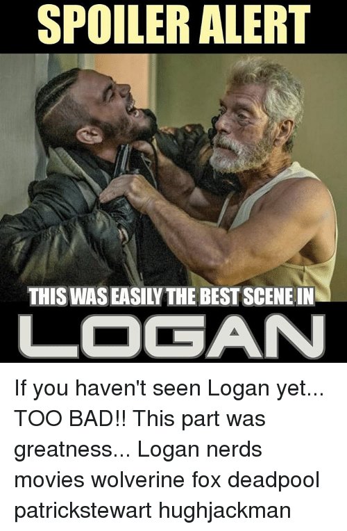 Memes, Deadpool, and 🤖: SPOILER ALERT  THIS WASEASILY THE BEST SCENEIN  LOGAN If you haven't seen Logan yet... TOO BAD!! This part was greatness... Logan nerds movies wolverine fox deadpool patrickstewart hughjackman