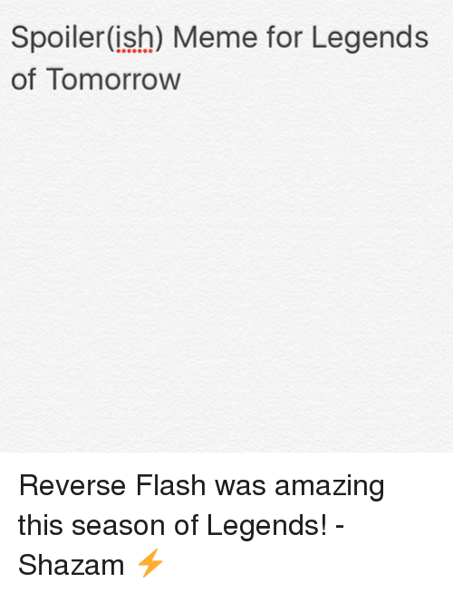 Meme, Shazam, and Justice League: Spoiler (ish) Meme for Legends  of Tomorrow Reverse Flash was amazing this season of Legends! -Shazam ⚡