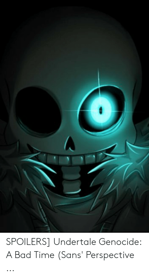 SPOILERS Undertale Genocide a Bad Time Sans' Perspective