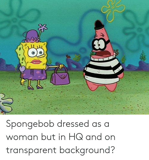 Spongebob Dressed as a Woman but in HQ and on Transparent