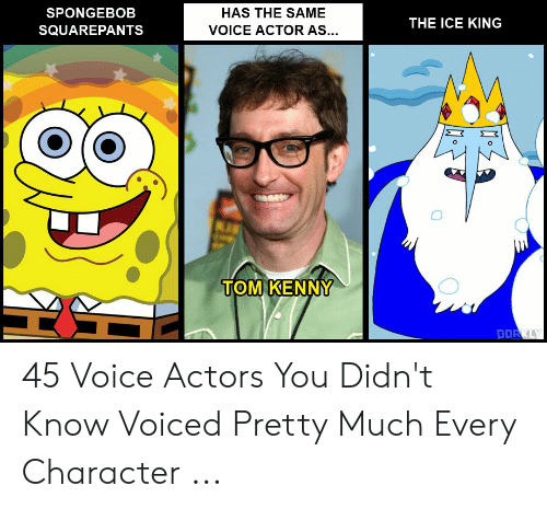 SPONGEBOB HAS THE SAME THE ICE KING SQUAREPANTS VOICE ACTOR