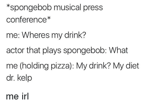 Spongebob Musical Press Conference Me Wheres My Drink