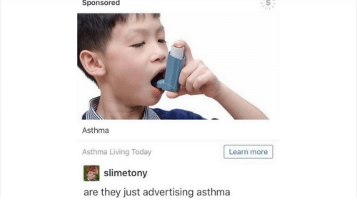 Asthma, Today, and Living: Sponsored  Asthma  Asthma Living Today  Learn more  slimetony  are they just advertising asthma
