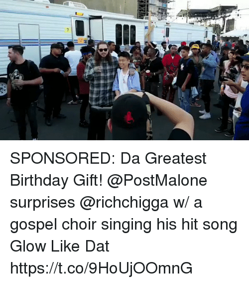 Birthday, Memes, and Singing: SPONSORED: Da Greatest Birthday Gift! @PostMalone surprises @richchigga w/ a gospel choir singing his hit song Glow Like Dat https://t.co/9HoUjOOmnG
