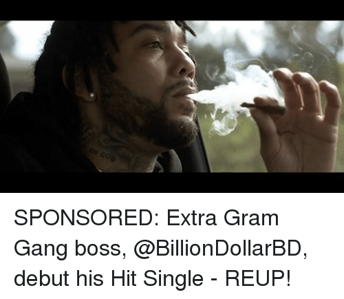 Memes, Gang, and Single: SPONSORED: Extra Gram Gang boss, @BillionDollarBD, debut his Hit Single - REUP!