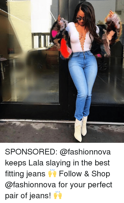 Memes, Best, and 🤖: SPONSORED: @fashionnova keeps Lala slaying in the best fitting jeans 🙌 Follow & Shop @fashionnova for your perfect pair of jeans! 🙌