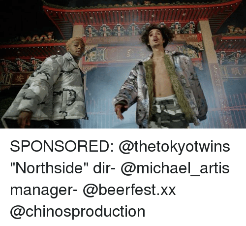 """Memes, Michael, and Beerfest: SPONSORED: @thetokyotwins """"Northside"""" dir- @michael_artis manager- @beerfest.xx @chinosproduction"""