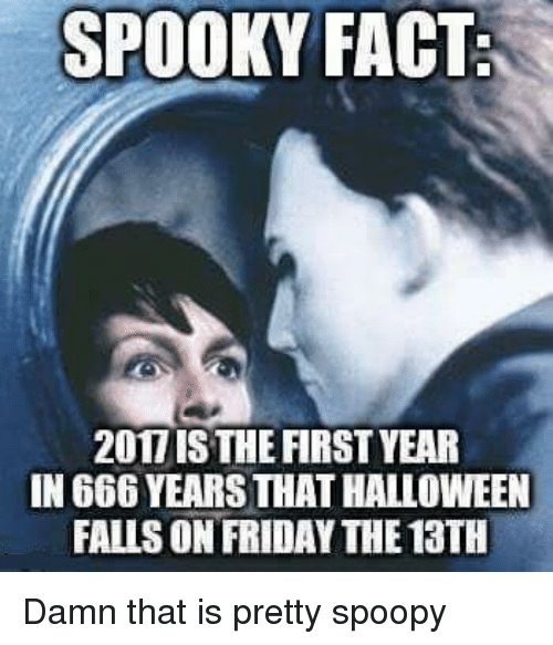 SPOOKY FACT 207ISTHE FIRST YEAR IN 666 YEARS THAT HALLOWEEN FALLS ...
