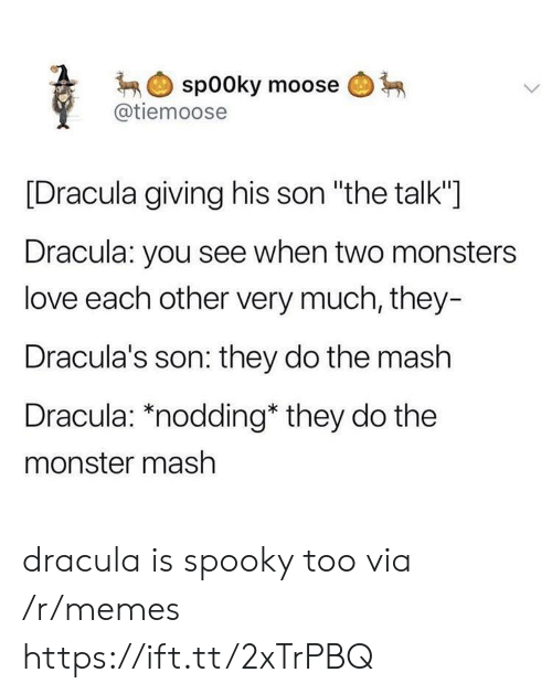 """Love, Memes, and Monster: spooky moose  @tiemoose  [Dracula giving his son """"the talk""""]  Dracula: you see when two monsters  love each other very much, they-  Dracula's son: they do the mash  Dracula: *nodding* they do the  monster mash dracula is spooky too via /r/memes https://ift.tt/2xTrPBQ"""
