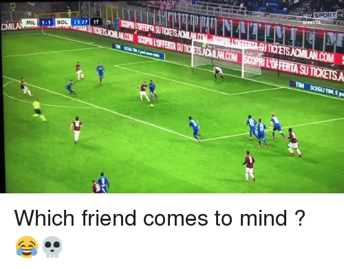 Memes, Mind, and 🤖: SPORT  BOL  23:27 IT  MIL Which friend comes to mind ? 😂💀