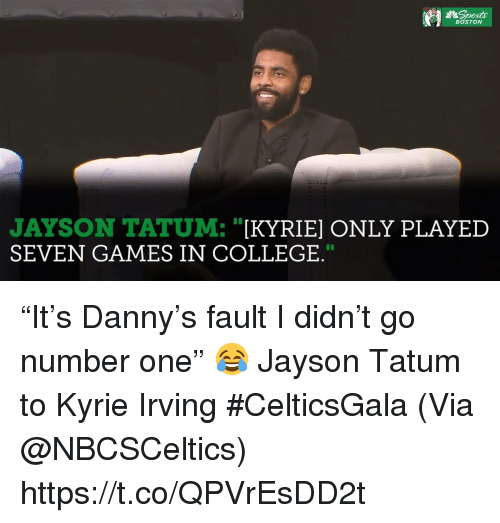 """College, Kyrie Irving, and Memes: Sporta  BOSTON  JAYSON TATUM: """"[KYRIE] ONLY PLAYED  SEVEN GAMES IN COLLEGE. """"It's Danny's fault I didn't go number one""""   😂 Jayson Tatum to Kyrie Irving #CelticsGala   (Via @NBCSCeltics)  https://t.co/QPVrEsDD2t"""