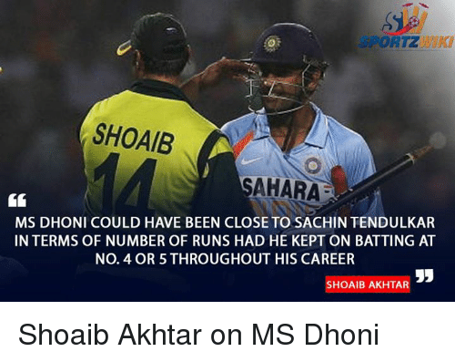 Memes, Sachin Tendulkar, and 🤖: SPORTZ  SHOAIB  SAHARA  MS DHONI COULD HAVE BEEN CLOSE TO SACHIN TENDULKAR  IN TERMS OF NUMBER OF RUNS HAD HE KEPT ON BATTING AT  No. 4 OR 5 THROUGHOUT HIS CAREER  HOAIBAKHTA Shoaib Akhtar on MS Dhoni