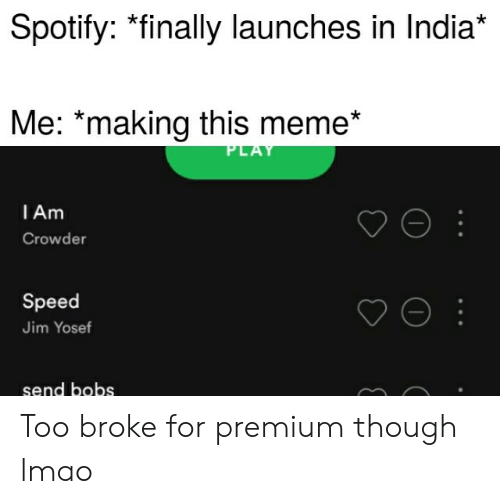 Spotify *Finally Launches in India* Me *Making This Meme