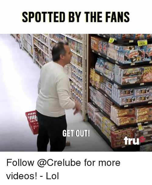 Lol, Memes, and Videos: SPOTTED BY THE FANS  GET OUT!  tru Follow @Crelube for more videos! - Lol