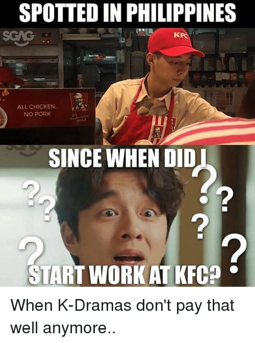 Kfc, Memes, and Work: SPOTTED IN PHILIPPINES  ALL CHICKEN  NO PORK  SINCE WHEN DID  2  START WORK AT KFC When K-Dramas don't pay that well anymore..