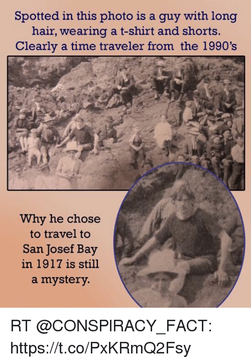 Funny, Hair, and Time: Spotted in this photo is a guy with long  hair, wearing a t-shirt and shorts.  Clearly a time traveler from the 1990's  Why he chose  to travel to  San Josef Bay  in 1917 is still  a mystery RT @CONSPlRACY_FACT: https://t.co/PxKRmQ2Fsy