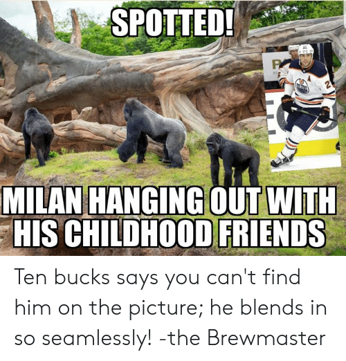 Friends, Hockey, and Him: SPOTTED  MILAN HANGING OUT WITH  HIS CHILDHOOD FRIENDS Ten bucks says you can't find him on the picture; he blends in so seamlessly!  -the Brewmaster