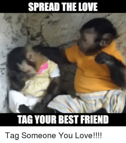 Spread The Love Tag Your Best Friend Tag Someone You Love Best