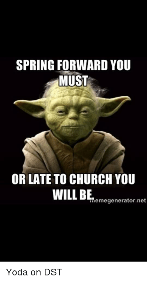 SPRING FORWARD YOU MUST OR LATE TO CHURCH YOU WILL BE Net ...