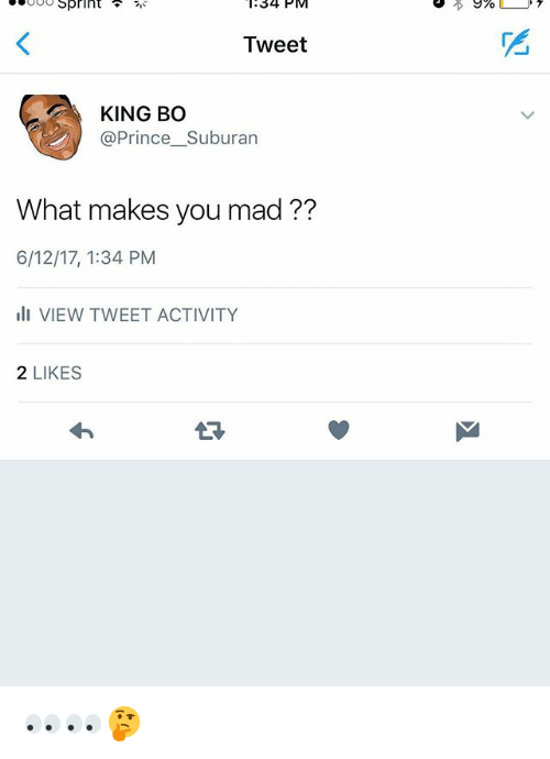 Memes, Prince, and Sprint: Sprint  PMI  Tweet  A KING BO  @Prince Suburan  What makes you mad??  6/12/17, 1:34 PM  ill VIEW TWEET ACTIVITY  2 LIKES  9% 👀👀🤔