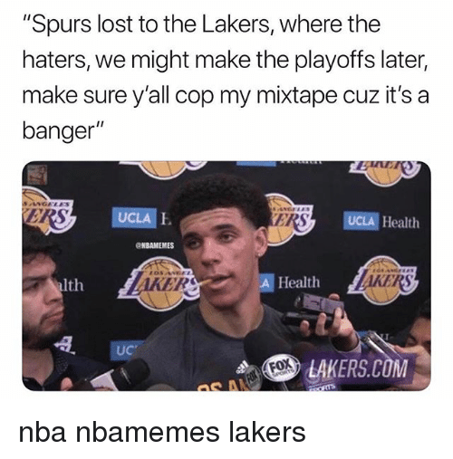 "Basketball, Los Angeles Lakers, and Nba: ""Spurs lost to the Lakers, where the  haters, we might make the playoffs later,  make sure y'all cop my mixtape cuz it's a  banger""  SANGALES  RS  UCLA E  ERS  UCLA Health  NBAMEMES  alth  ER  A Health  AKER  UC  .S> LAKERS.COM  Fox nba nbamemes lakers"